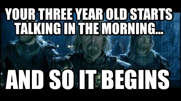 your-three-year-old-starts-talking-in-the-morning...-and-so-it-begins