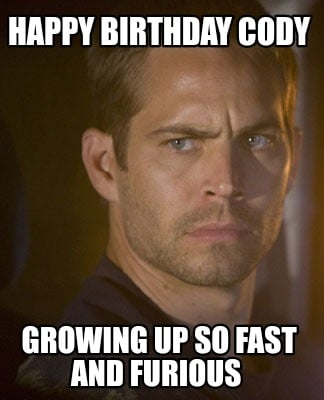 happy-birthday-cody-growing-up-so-fast-and-furious