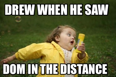 drew-when-he-saw-dom-in-the-distance