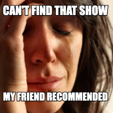 cant-find-that-show-my-friend-recommended