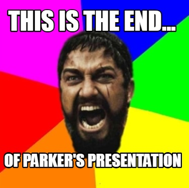 this-is-the-end...-of-parkers-presentation