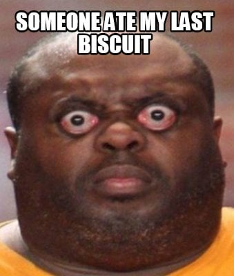someone-ate-my-last-biscuit