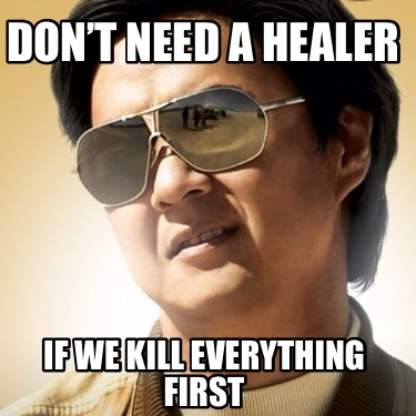 dont-need-a-healer-if-we-kill-everything-first