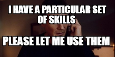 i-have-a-particular-set-of-skills-please-let-me-use-them