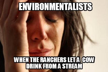 environmentalists-when-the-ranchers-let-a-cow-drink-from-a-stream
