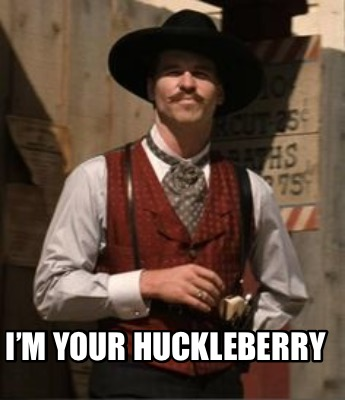 im-your-huckleberry17