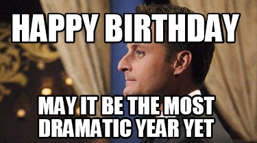 happy-birthday-may-it-be-the-most-dramatic-year-yet