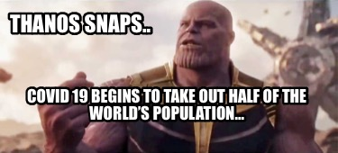 Meme Creator Funny Thanos Snaps Covid 19 Begins To Take Out Half Of The World S Population Meme Generator At Memecreator Org
