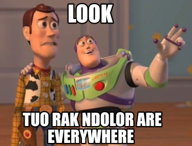 look-tuo-rak-ndolor-are-everywhere