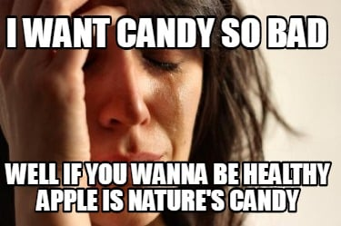 i-want-candy-so-bad-well-if-you-wanna-be-healthy-apple-is-natures-candy