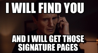 i-will-find-you-and-i-will-get-those-signature-pages