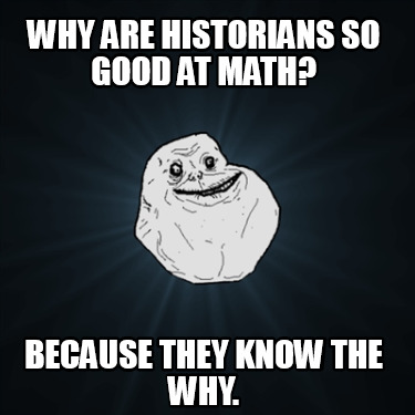 why-are-historians-so-good-at-math-because-they-know-the-why