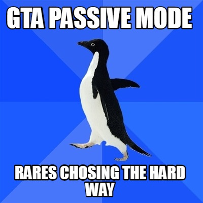 gta-passive-mode-rares-chosing-the-hard-way