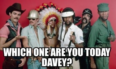 which-one-are-you-today-davey