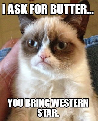 i-ask-for-butter...-you-bring-western-star