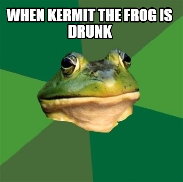 when-kermit-the-frog-is-drunk