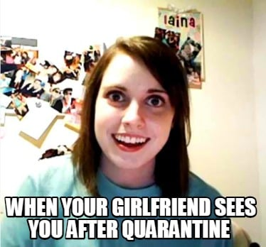 when-your-girlfriend-sees-you-after-quarantine