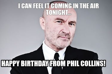 i-can-feel-it-coming-in-the-air-tonight...-happy-birthday-from-phil-collins