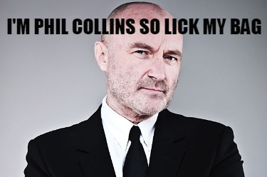 im-phil-collins-so-lick-my-bag