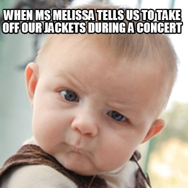 when-ms-melissa-tells-us-to-take-off-our-jackets-during-a-concert