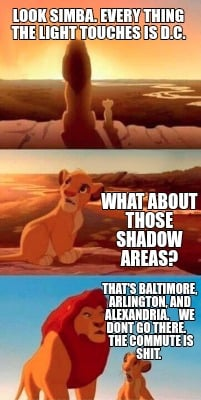 look-simba.-every-thing-the-light-touches-is-d.c.-thats-baltimore-arlington-and-