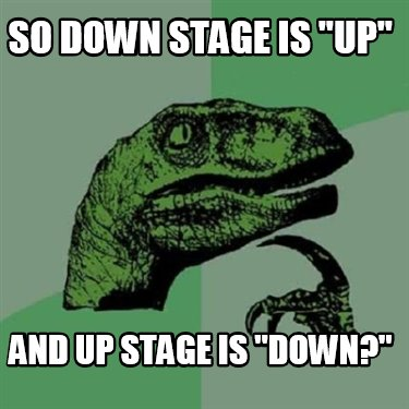 so-down-stage-is-up-and-up-stage-is-down