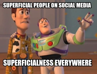 superficial-people-on-social-media-superficialness-everywhere