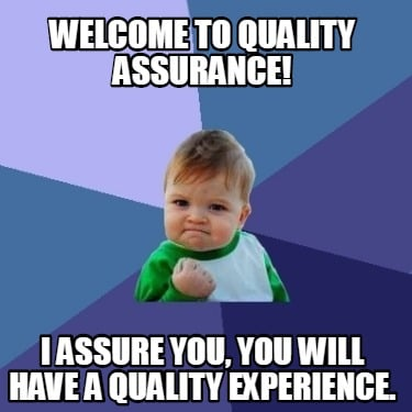 welcome-to-quality-assurance-i-assure-you-you-will-have-a-quality-experience