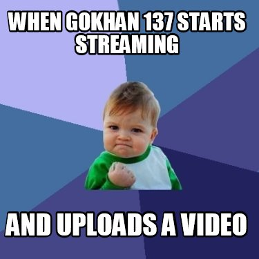 when-gokhan-137-starts-streaming-and-uploads-a-video