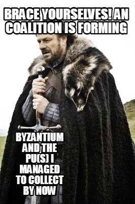 brace-yourselves-an-coalition-is-forming-byzantium-and-the-pus-i-managed-to-coll