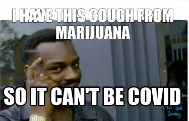 i-have-this-cough-from-marijuana-so-it-cant-be-covid