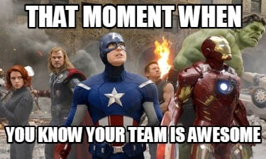 that-moment-when-you-know-your-team-is-awesome