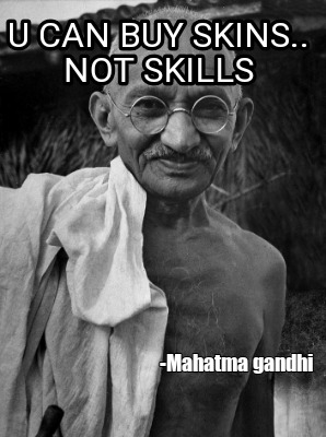 u-can-buy-skins..-not-skills-mahatma-gandhi