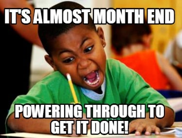 its-almost-month-end-powering-through-to-get-it-done