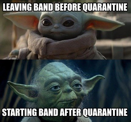leaving-band-before-quarantine-starting-band-after-quarantine