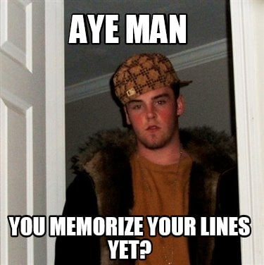 aye-man-you-memorize-your-lines-yet