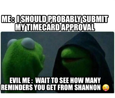 me-i-should-probably-submit-my-timecard-approval-evil-me-wait-to-see-how-many-re
