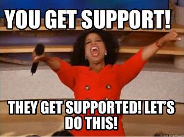 you-get-support-they-get-supported-lets-do-this