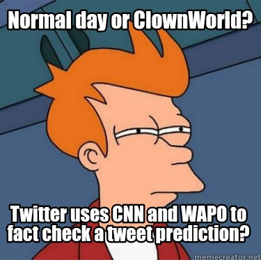 normal-day-or-clownworld-twitter-uses-cnn-and-wapo-to-fact-check-a-tweet-predict