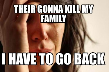 their-gonna-kill-my-family-i-have-to-go-back