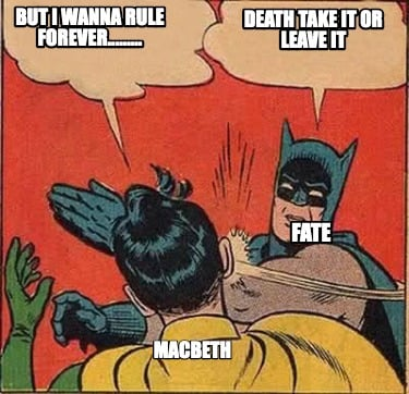 but-i-wanna-rule-forever.........-fate-macbeth-death-take-it-or-leave-it