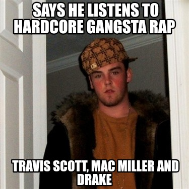 says-he-listens-to-hardcore-gangsta-rap-travis-scott-mac-miller-and-drake