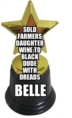 sold-farmers-daughter-wine-to-black-dude-with-dreads-belle