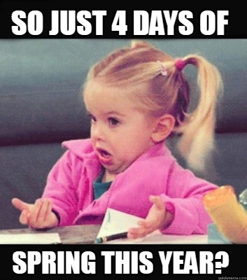 so-just-4-days-of-spring-this-year