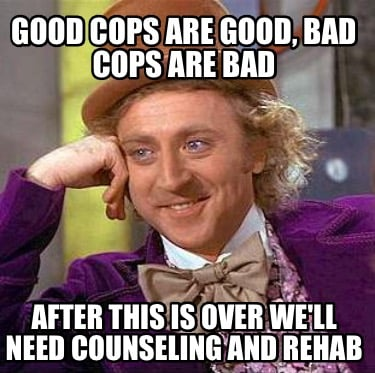 good-cops-are-good-bad-cops-are-bad-after-this-is-over-well-need-counseling-and-