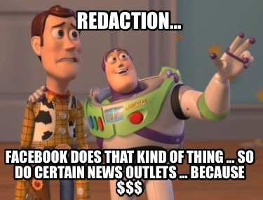 redaction...-facebook-does-that-kind-of-thing-...-so-do-certain-news-outlets-...