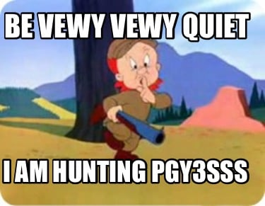be-vewy-vewy-quiet-i-am-hunting-pgy3sss