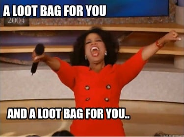 a-loot-bag-for-you-and-a-loot-bag-for-you