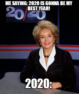 me-saying-2020-is-gonna-be-my-best-year-2020