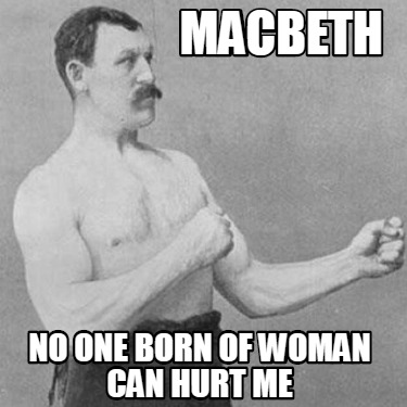 macbeth-no-one-born-of-woman-can-hurt-me